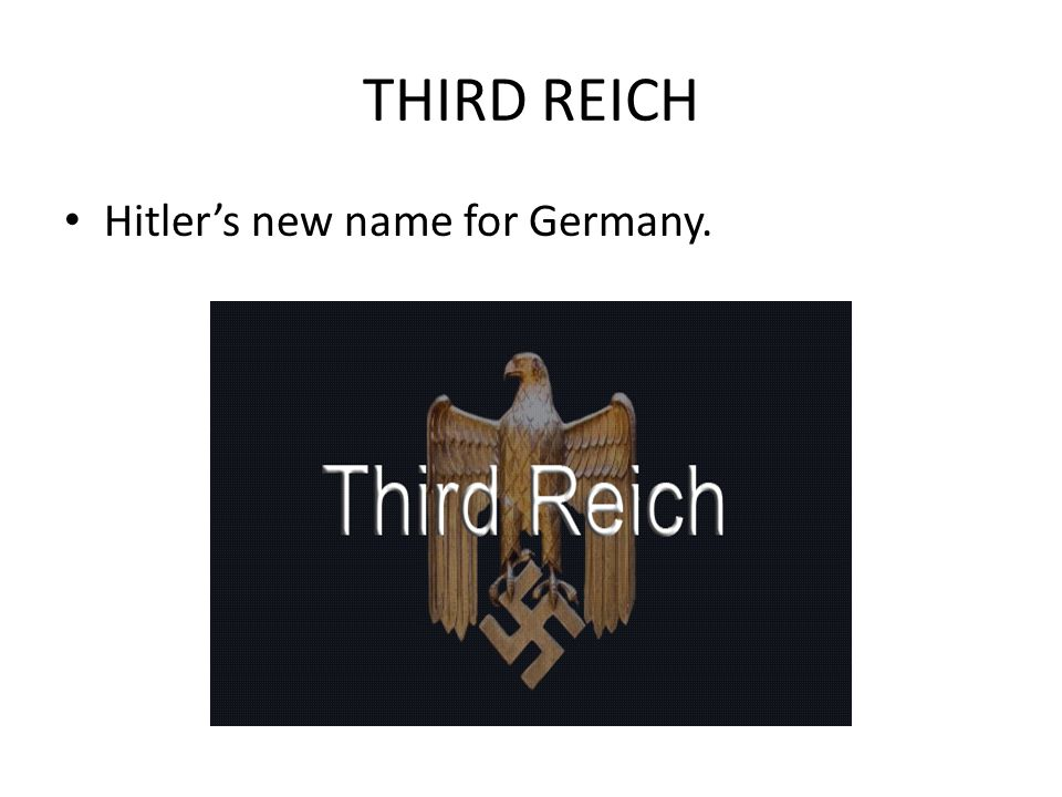 THIRD REICH Hitler's new name for Germany.