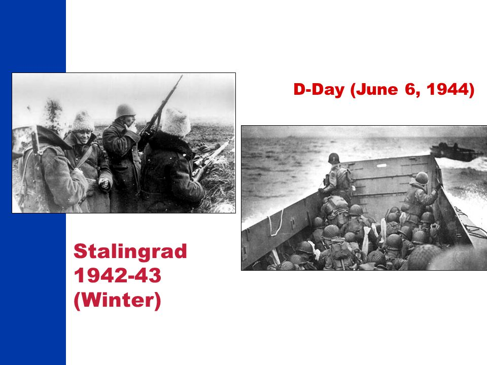 Stalingrad 1942-43 (Winter) D-Day (June 6, 1944)
