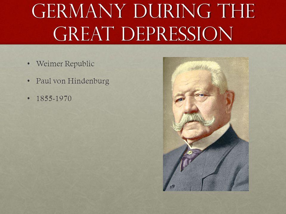 germany during the great depression Weimer RepublicWeimer Republic Paul von HindenburgPaul von Hindenburg 1855-19701855-1970