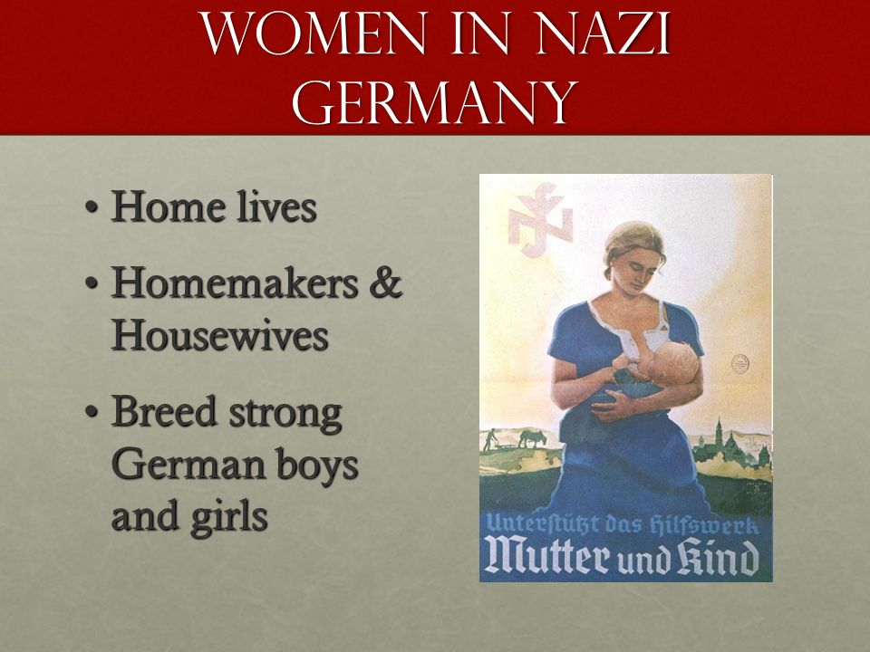 WOMEN IN NAZI GERMANY Home livesHome lives Homemakers & HousewivesHomemakers & Housewives Breed strong German boys and girlsBreed strong German boys a