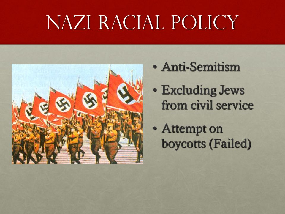 NAZI RACIAL POLICY Anti-SemitismAnti-Semitism Excluding Jews from civil serviceExcluding Jews from civil service Attempt on boycotts (Failed)Attempt on boycotts (Failed)