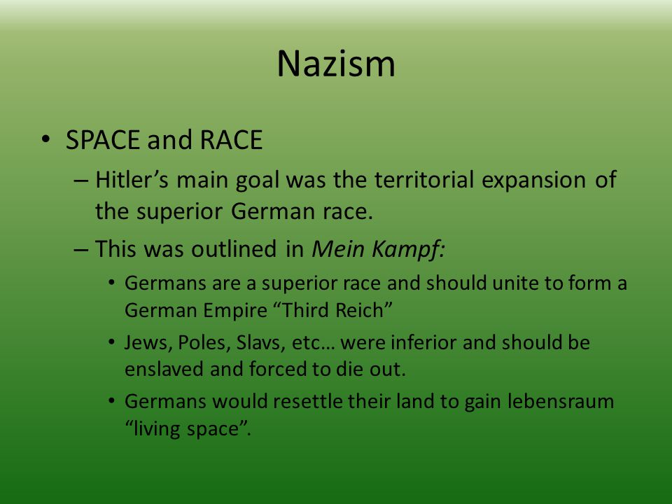 Nazism SPACE and RACE – Hitler's main goal was the territorial expansion of the superior German race.