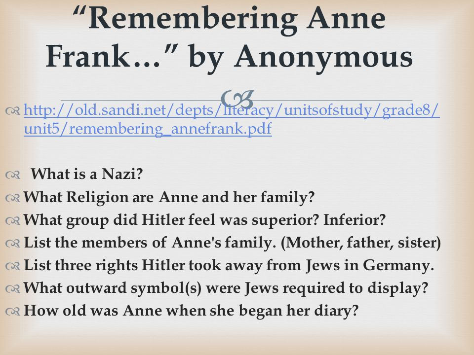   http://old.sandi.net/depts/literacy/unitsofstudy/grade8/ unit5/remembering_annefrank.pdf http://old.sandi.net/depts/literacy/unitsofstudy/grade8/ unit5/remembering_annefrank.pdf  What is a Nazi.