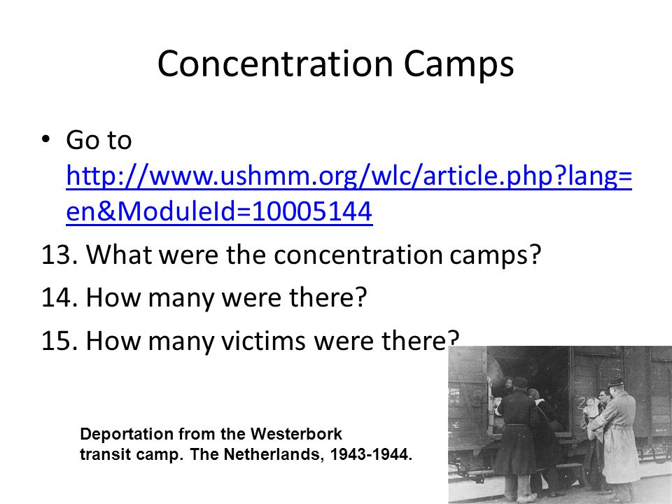 Concentration Camps Go to http://www.ushmm.org/wlc/article.php?lang= en&ModuleId=10005144 http://www.ushmm.org/wlc/article.php?lang= en&ModuleId=10005