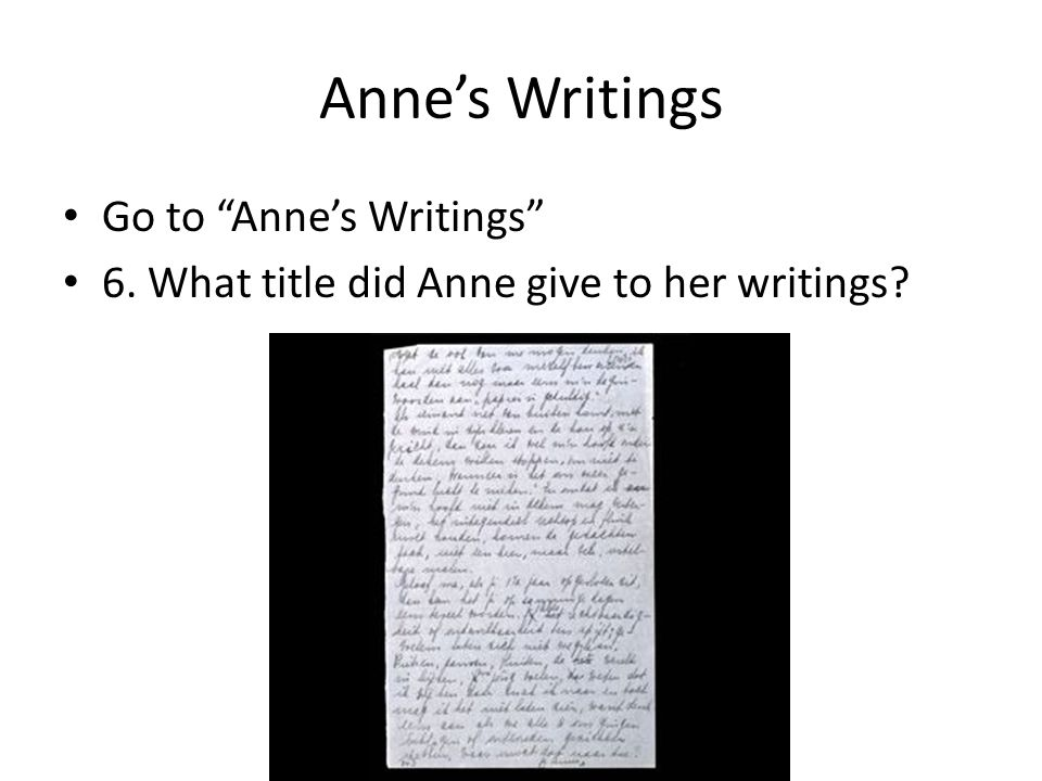 "Anne's Writings Go to ""Anne's Writings"" 6. What title did Anne give to her writings?"