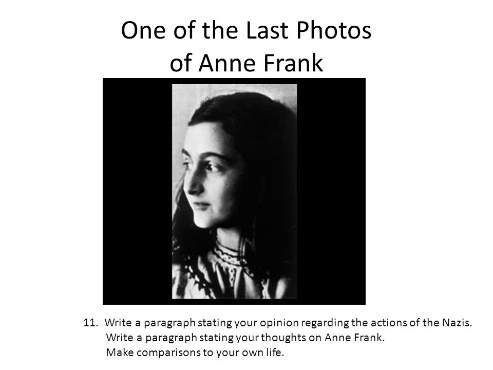 One of the Last Photos of Anne Frank 11. Write a paragraph stating your opinion regarding the actions of the Nazis. Write a paragraph stating your tho