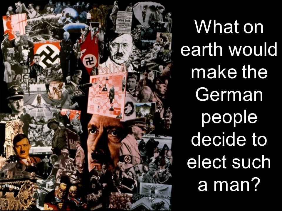What on earth would make the German people decide to elect such a man?