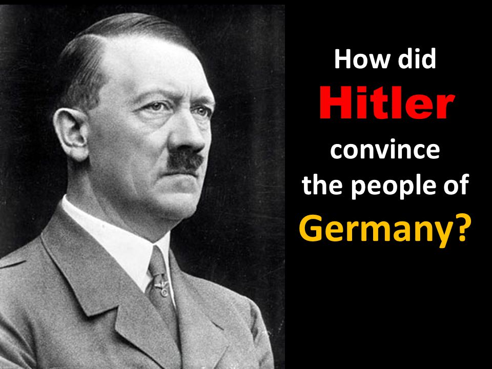 How did Hitler convince the people of Germany? How did Hitler convince the people of Germany?