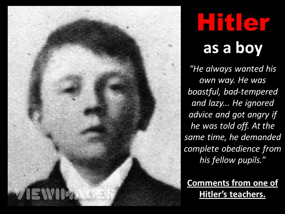 "Hitler as a boy ""He always wanted his own way. He was boastful, bad-tempered and lazy... He ignored advice and got angry if he was told off. At the sa"