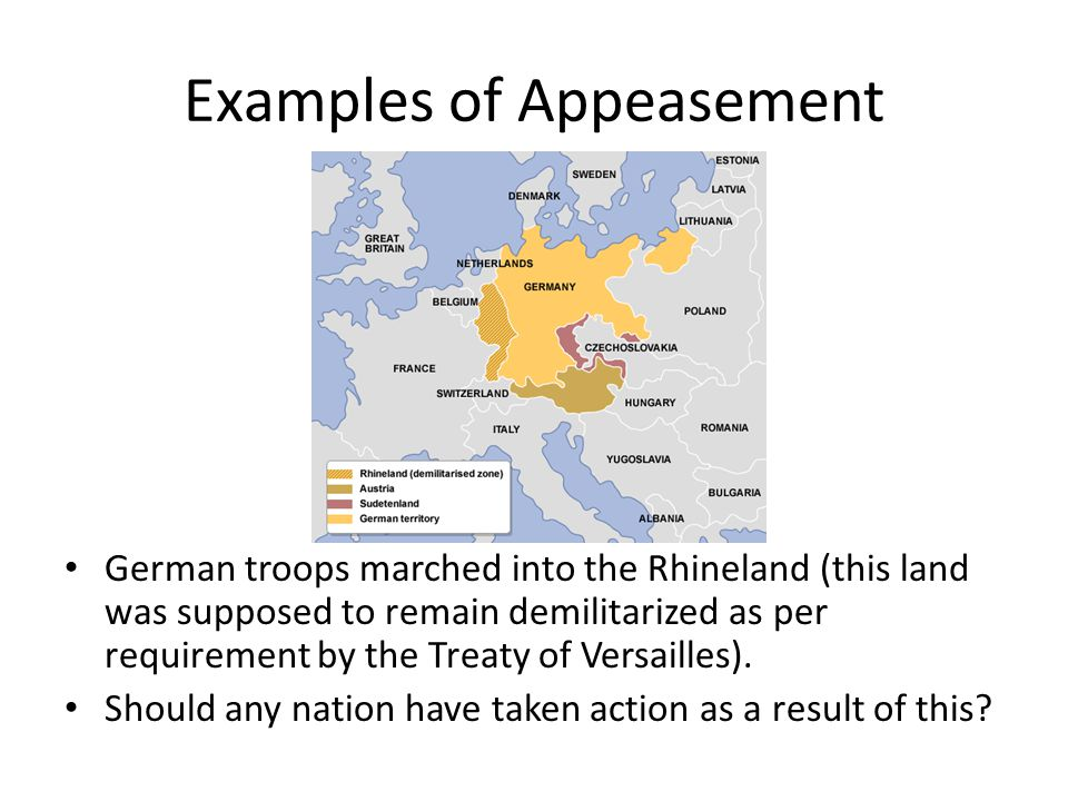 Examples of Appeasement Germany began to remilitarize. What does this mean? Was it allowed to remilitarize? Should any nations have stepped in to forc