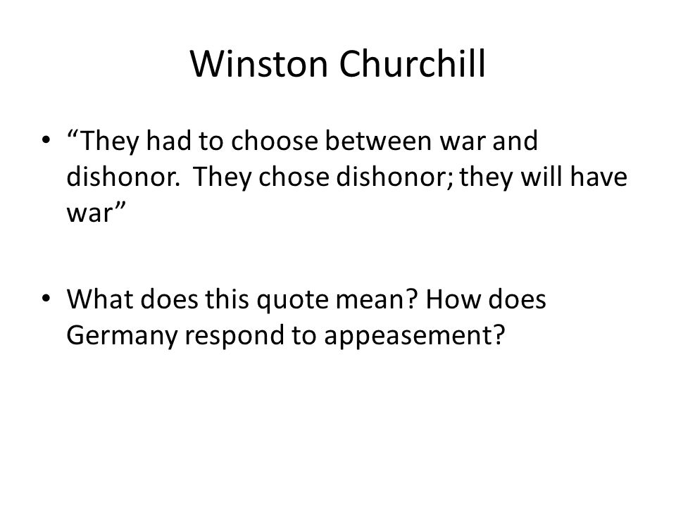 Britain's Response Crowds cheered: peace w/ honor Winston Churchill: Chamberlain adopted a policy of appeasement (giving up principles to pacify an ag