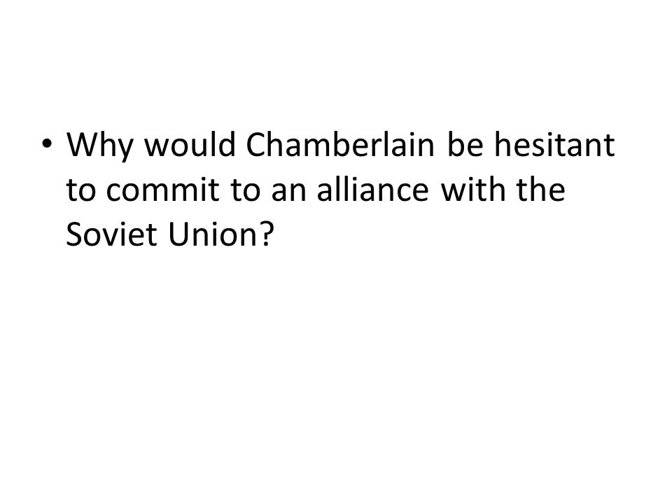 The Next Moves Despite differences, Stalin talked to Britain and France about an alliance The three countries met in March 1939 Chamberlain was reluct