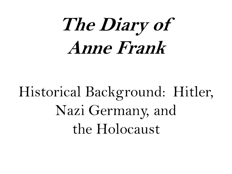 The Diary of Anne Frank Historical Background: Hitler, Nazi Germany, and the Holocaust