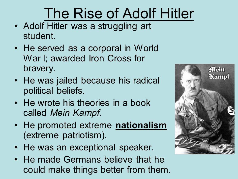 The Rise of Adolf Hitler Adolf Hitler was a struggling art student.