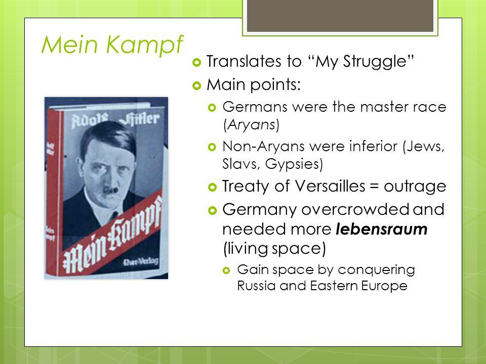 "Mein Kampf  Translates to ""My Struggle""  Main points:  Germans were the master race (Aryans)  Non-Aryans were inferior (Jews, Slavs, Gypsies)  Tr"