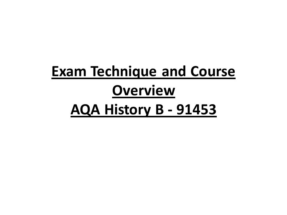 Exam Technique and Course Overview AQA History B - 91453
