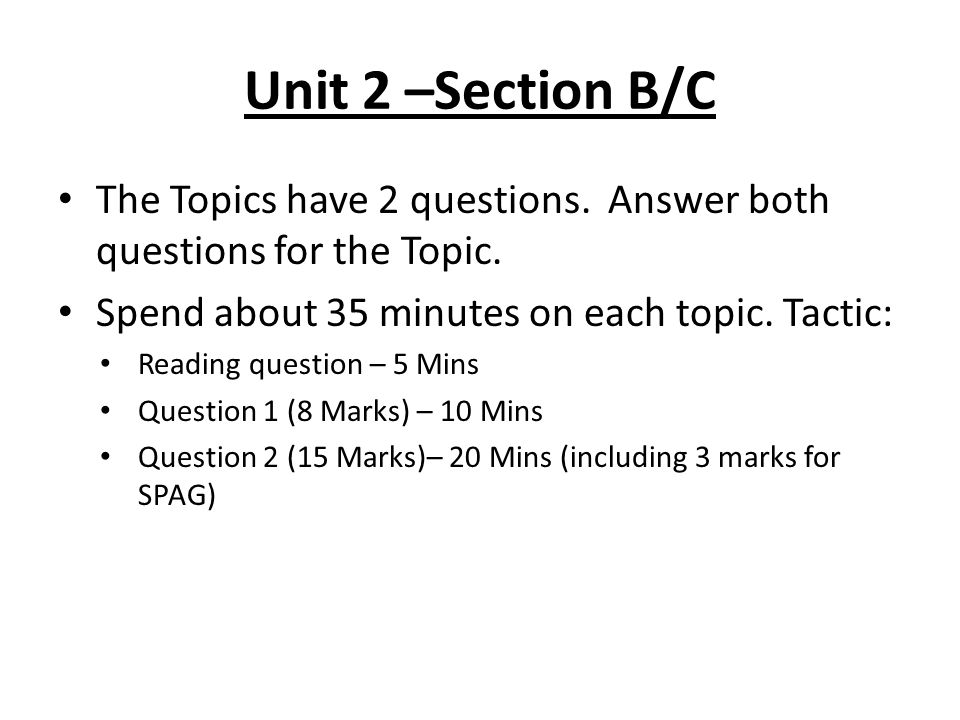 Unit 2 –Section B/C The Topics have 2 questions.Answer both questions for the Topic.