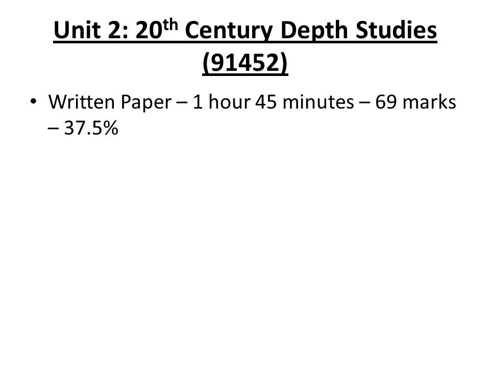 Unit 2: 20 th Century Depth Studies (91452) Written Paper – 1 hour 45 minutes – 69 marks – 37.5%