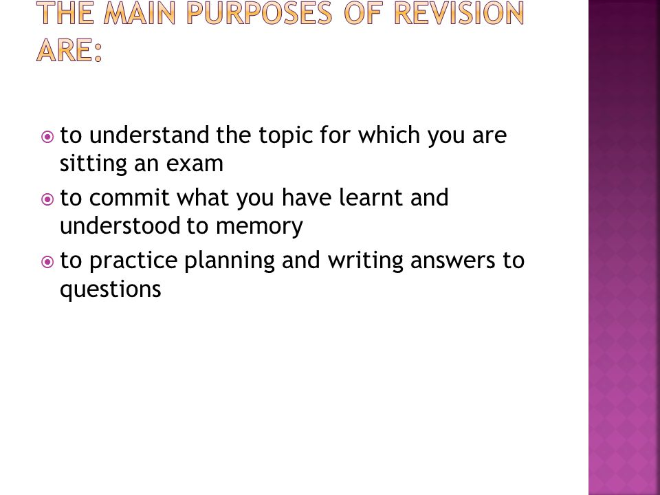  to understand the topic for which you are sitting an exam  to commit what you have learnt and understood to memory  to practice planning and writing answers to questions