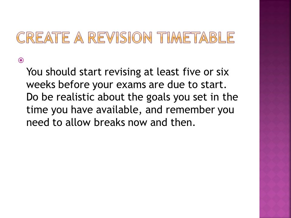  Allocate topics to days, and make sure you have enough time for everything you want to revise.