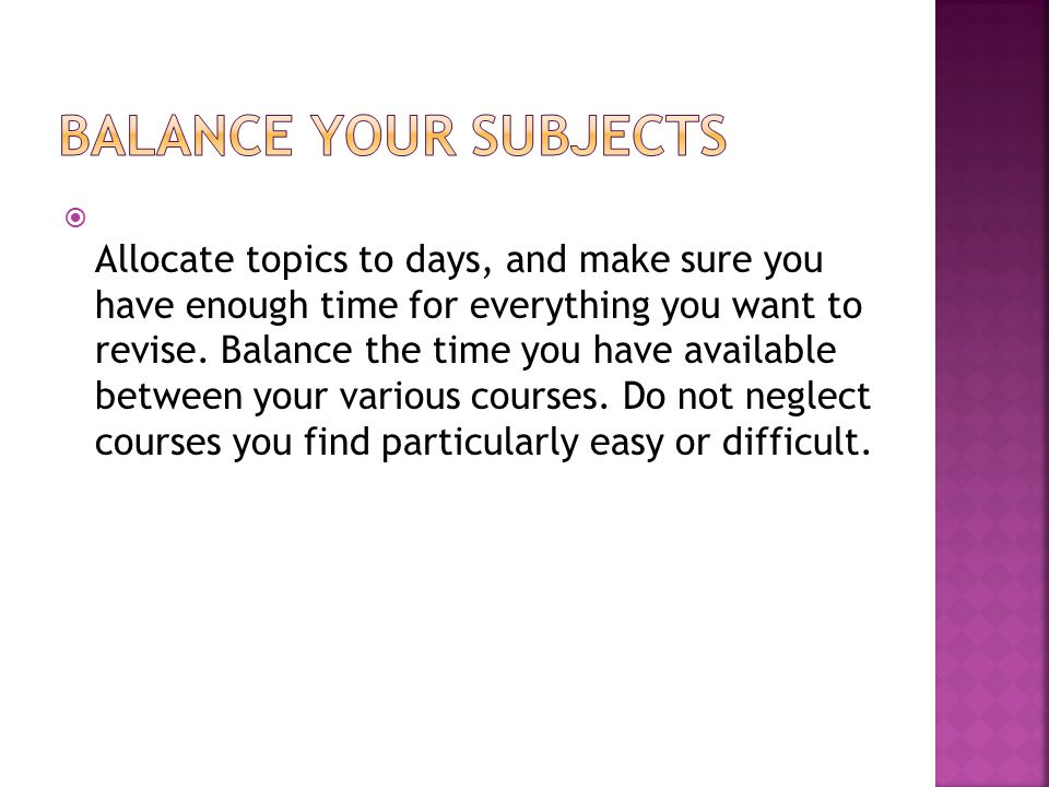  Allocate topics to days, and make sure you have enough time for everything you want to revise.