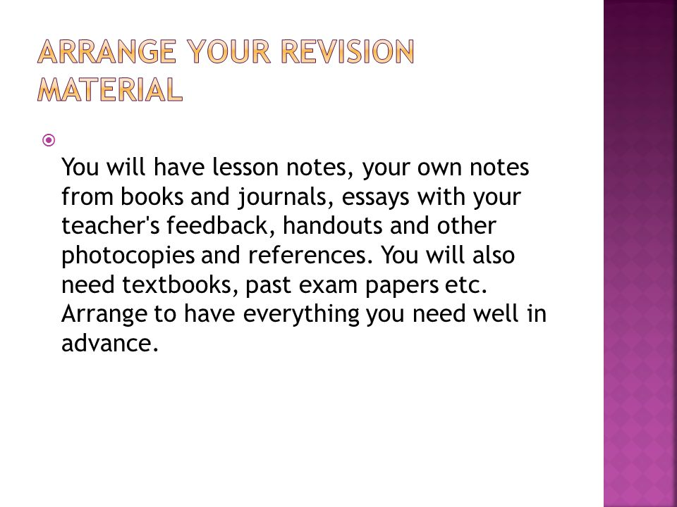  You will have lesson notes, your own notes from books and journals, essays with your teacher's feedback, handouts and other photocopies and referenc