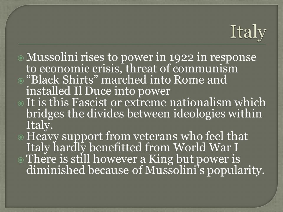 " Mussolini rises to power in 1922 in response to economic crisis, threat of communism  ""Black Shirts"" marched into Rome and installed Il Duce into p"