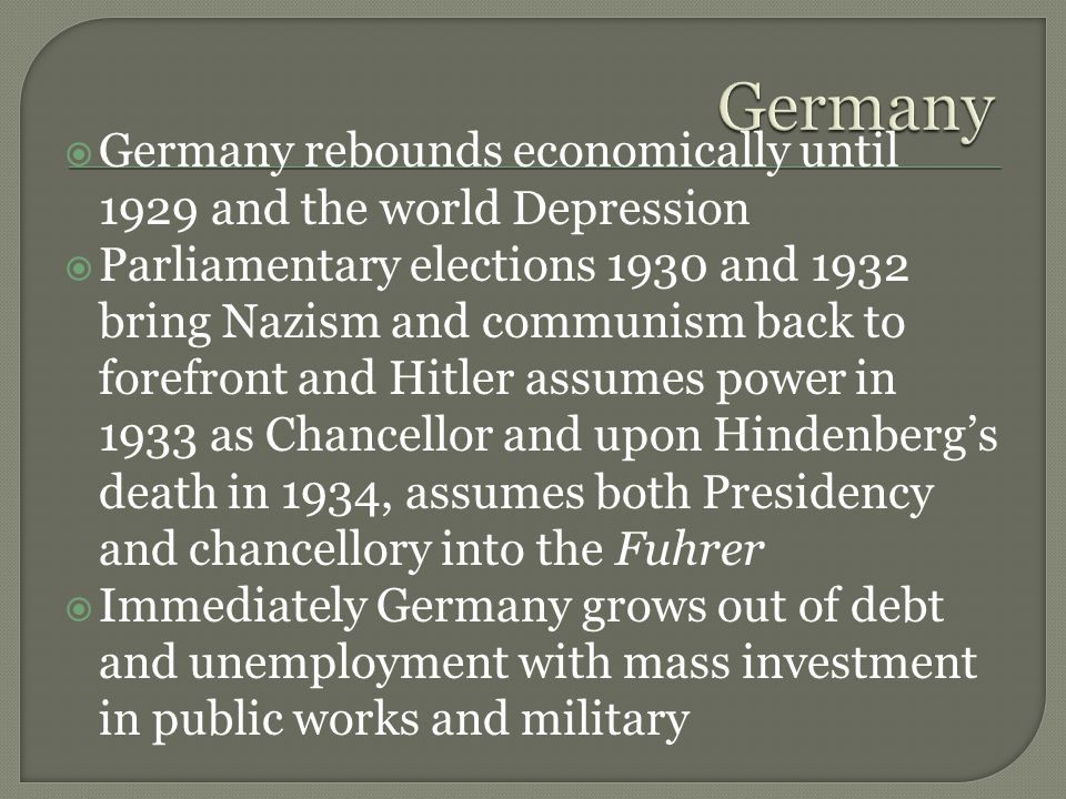  Germany rebounds economically until 1929 and the world Depression  Parliamentary elections 1930 and 1932 bring Nazism and communism back to forefro