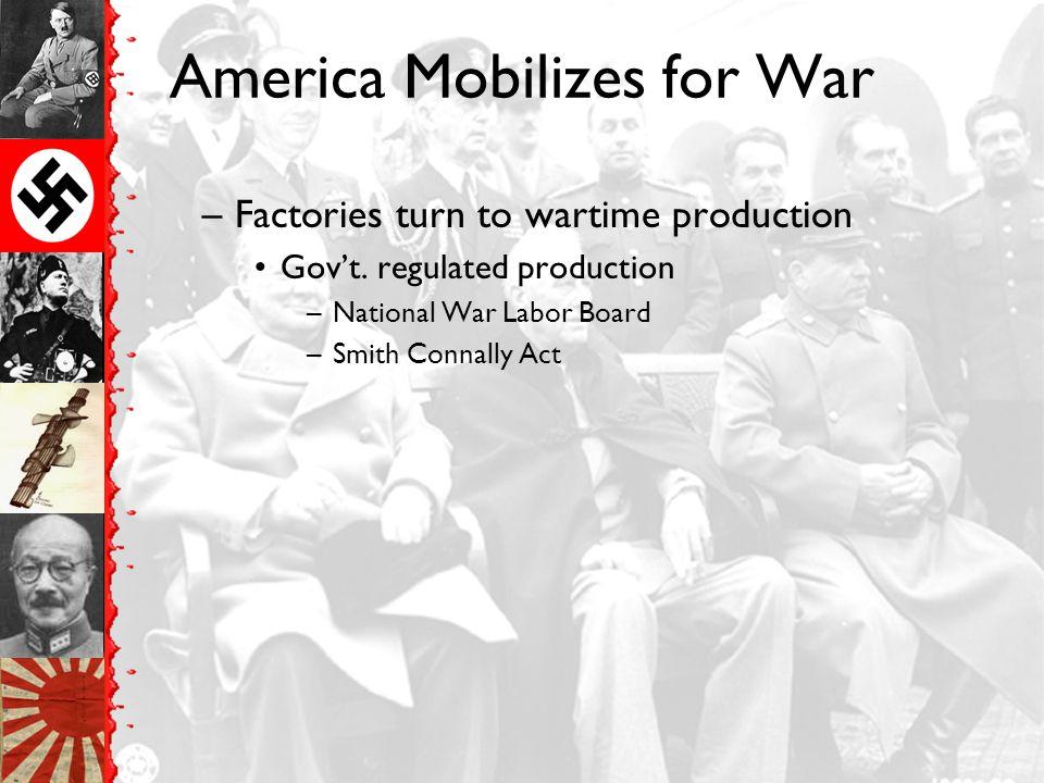 America Mobilizes for War Gen. George C. Marshall leads effort –Mobilization ends the Depression
