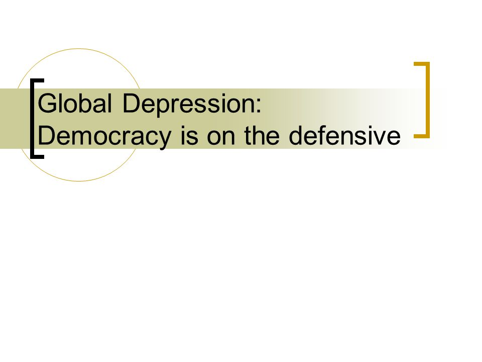 Global Depression: Democracy is on the defensive