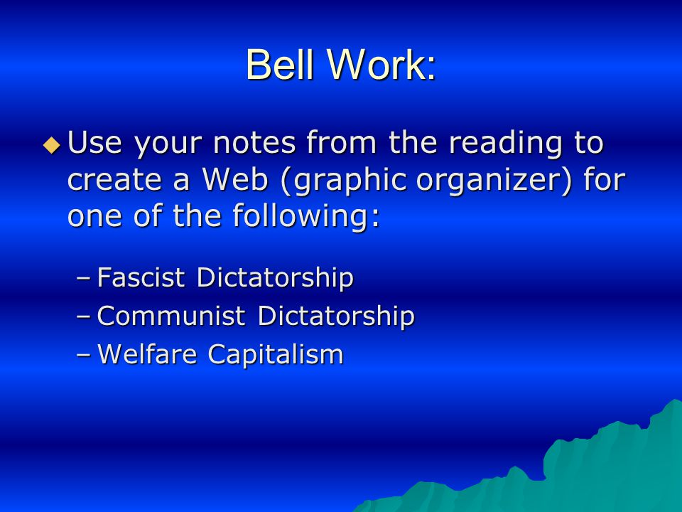 Bell Work:  Use your notes from the reading to create a Web (graphic organizer) for one of the following: –Fascist Dictatorship –Communist Dictatorsh