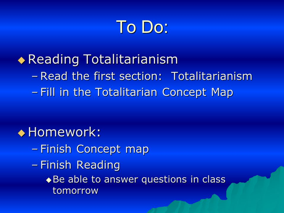 To Do:  Reading Totalitarianism –Read the first section: Totalitarianism –Fill in the Totalitarian Concept Map  Homework: –Finish Concept map –Finis