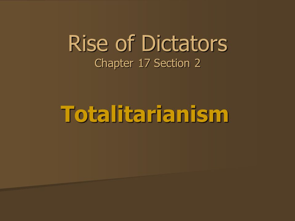 Rise of Dictators Chapter 17 Section 2 Totalitarianism