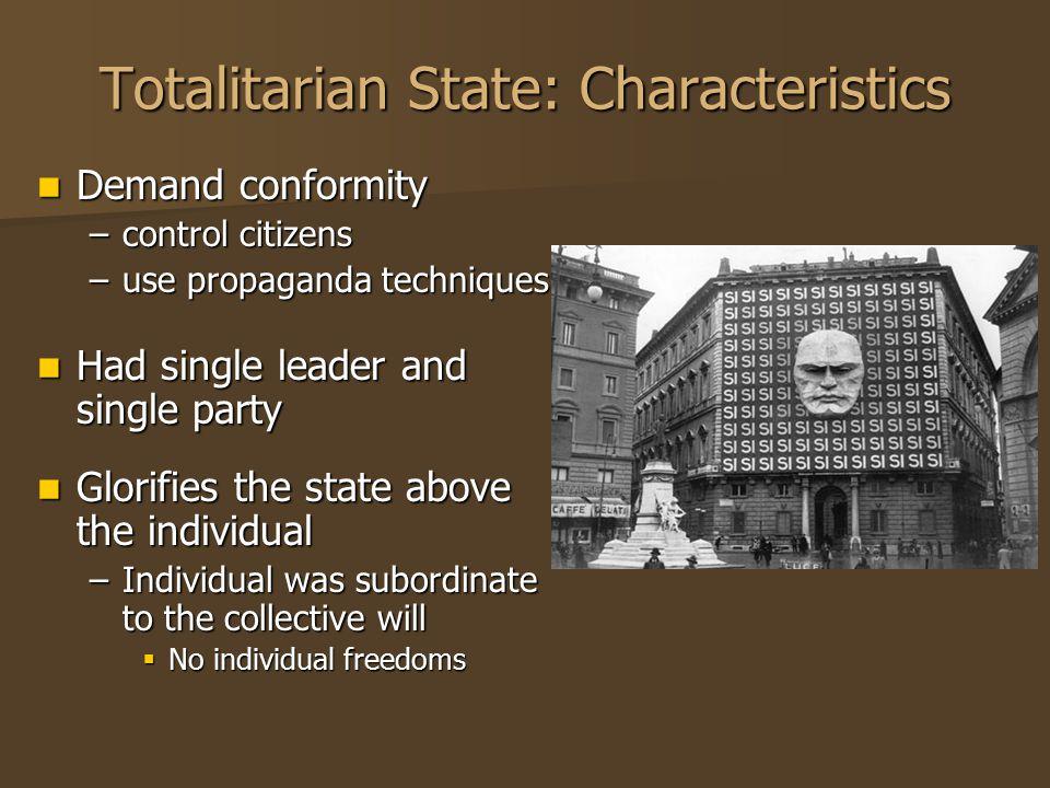 Totalitarian State: Characteristics Demand conformity Demand conformity –control citizens –use propaganda techniques Had single leader and single part