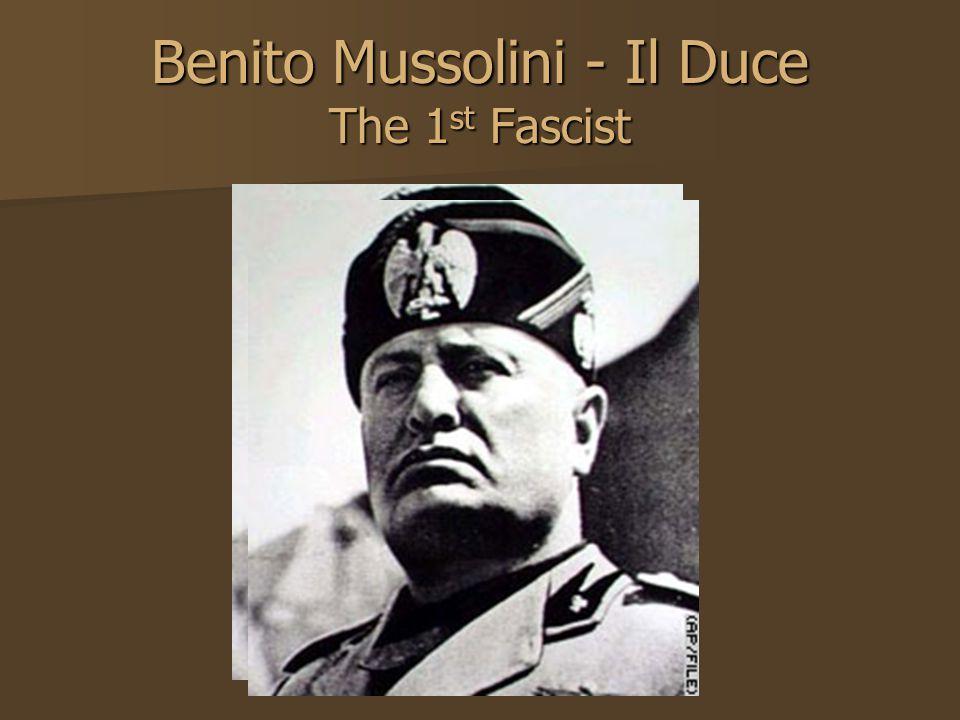 Benito Mussolini - Il Duce The 1 st Fascist