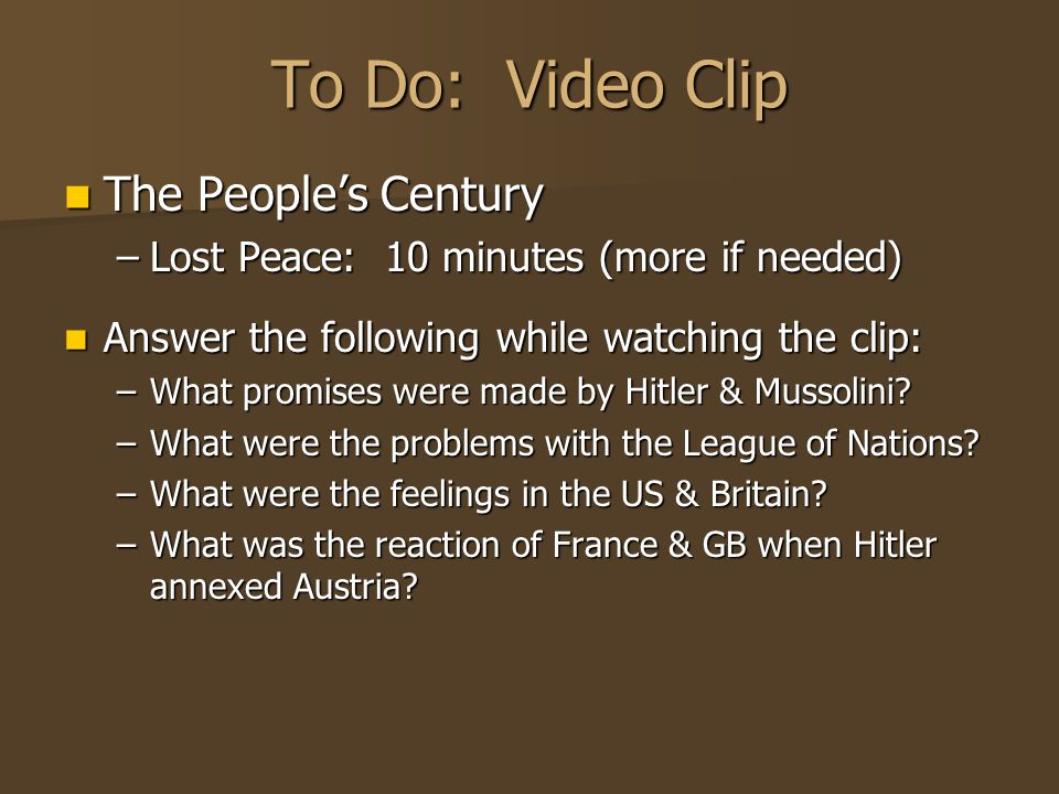 To Do: Video Clip The People's Century The People's Century –Lost Peace: 10 minutes (more if needed) Answer the following while watching the clip: Ans