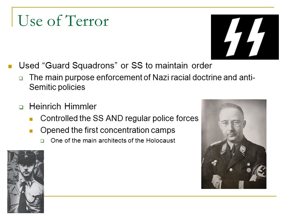 """Use of Terror Used """"Guard Squadrons"""" or SS to maintain order  The main purpose enforcement of Nazi racial doctrine and anti- Semitic policies  Heinr"""