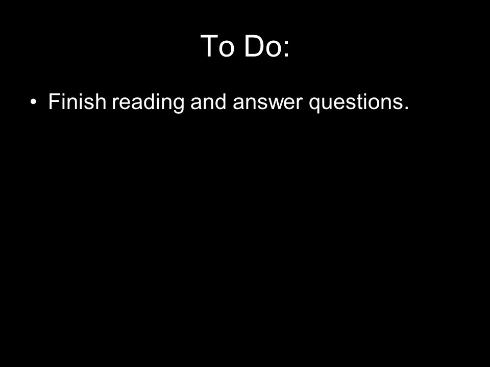 To Do: Finish reading and answer questions.