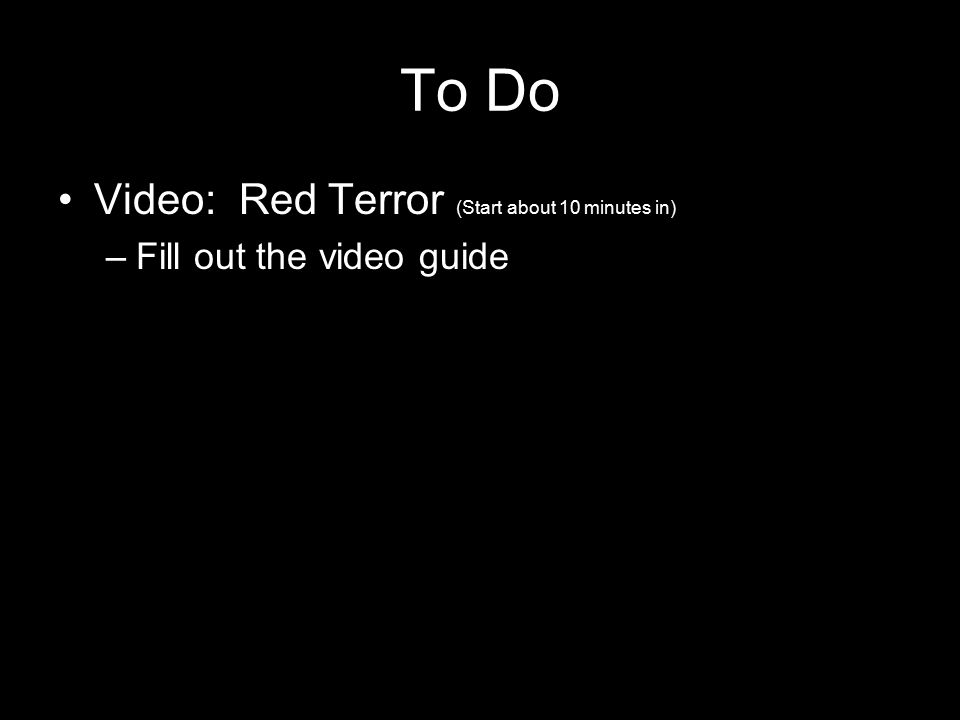 To Do Video: Red Terror (Start about 10 minutes in) –Fill out the video guide
