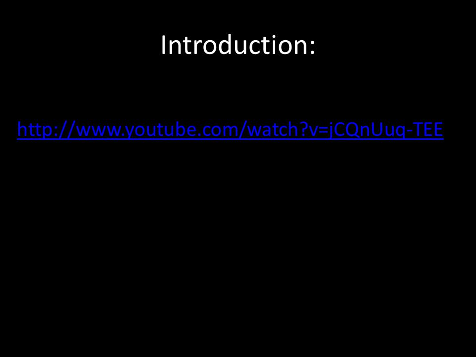 Introduction: http://www.youtube.com/watch v=jCQnUuq-TEE