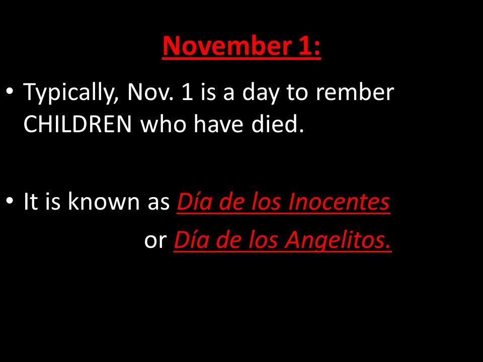November 1: Typically, Nov. 1 is a day to rember CHILDREN who have died.
