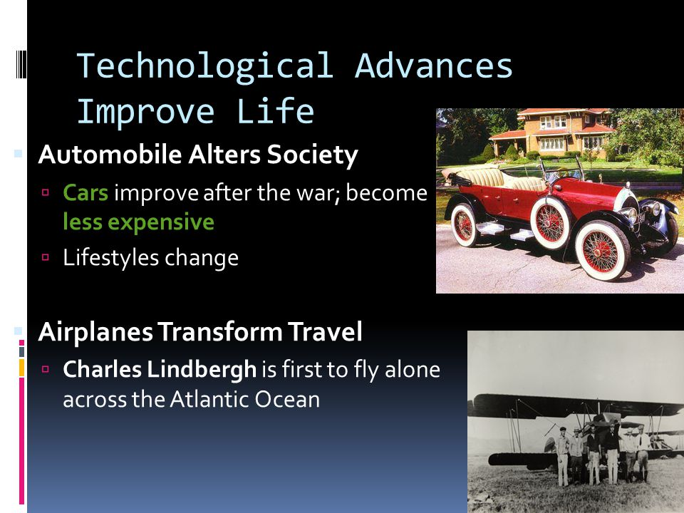 Technological Advances Improve Life  Radio & Movies Dominate Popular Entertainment (1920s)  Commercial radio stations spread across the USA  Motion pictures become major industry, art form