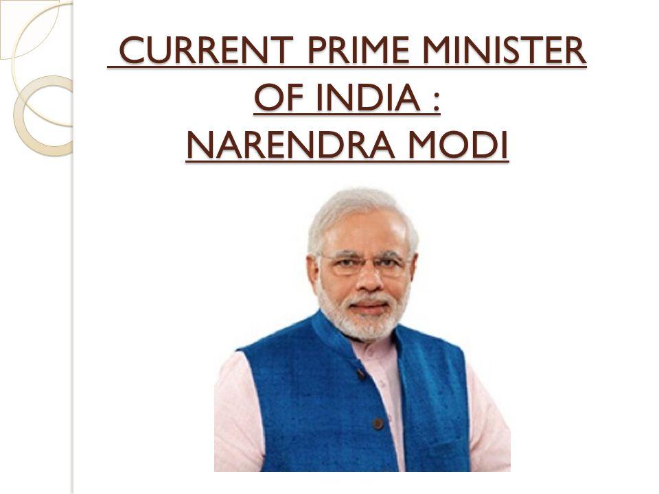 CURRENT PRIME MINISTER OF INDIA : NARENDRA MODI CURRENT PRIME MINISTER OF INDIA : NARENDRA MODI