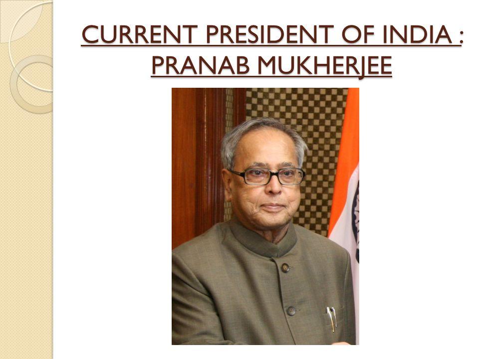 CURRENT PRESIDENT OF INDIA : PRANAB MUKHERJEE