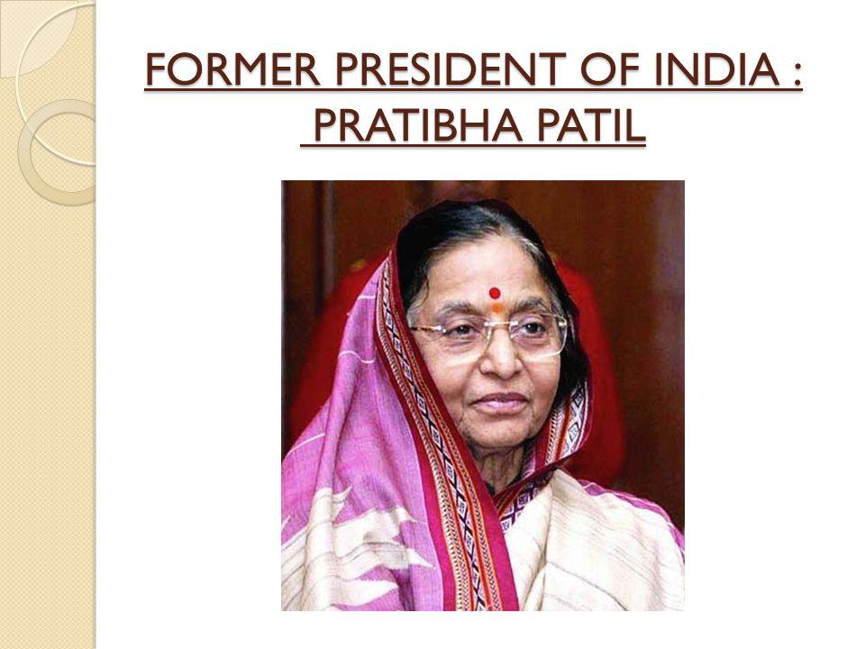 FORMER PRESIDENT OF INDIA : PRATIBHA PATIL