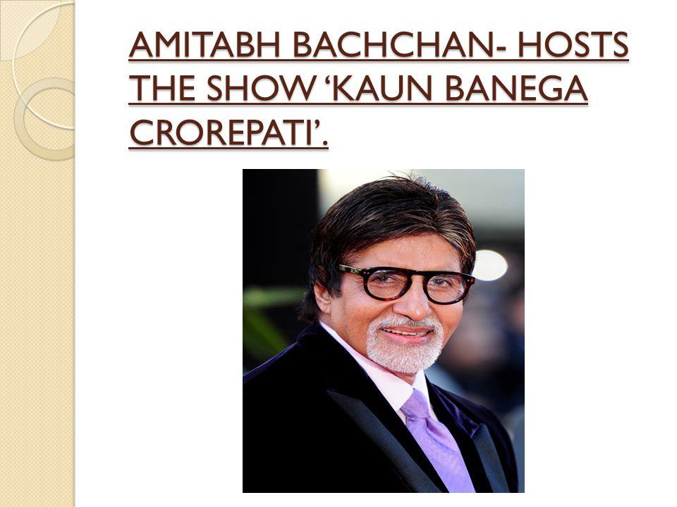 AMITABH BACHCHAN- HOSTS THE SHOW 'KAUN BANEGA CROREPATI'.