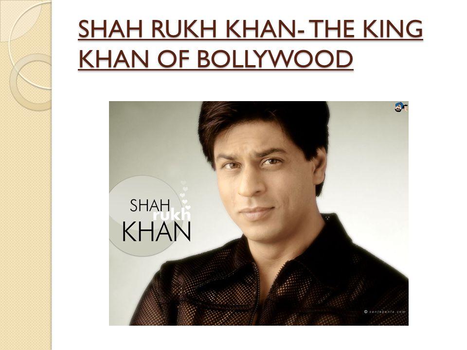SHAH RUKH KHAN- THE KING KHAN OF BOLLYWOOD