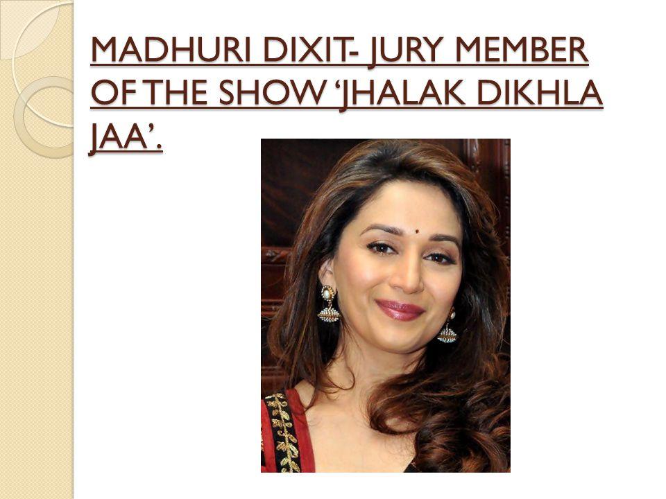 MADHURI DIXIT- JURY MEMBER OF THE SHOW 'JHALAK DIKHLA JAA'.