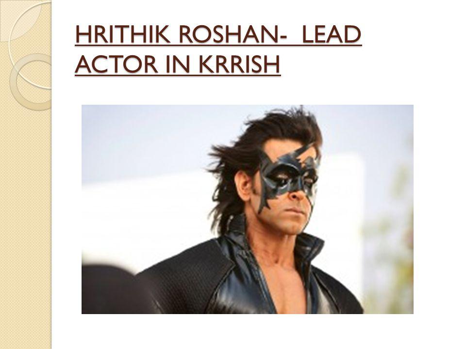 HRITHIK ROSHAN- LEAD ACTOR IN KRRISH