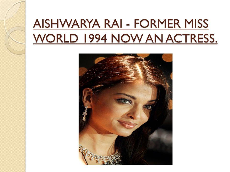 AISHWARYA RAI - FORMER MISS WORLD 1994 NOW AN ACTRESS.